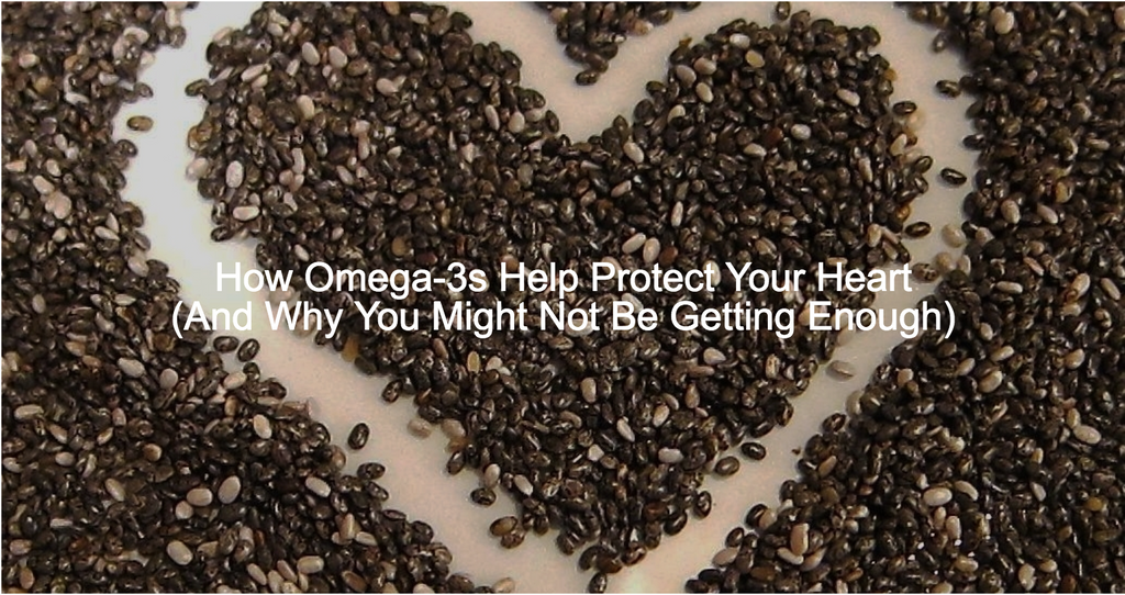 How Omega-3's Protect Your Heart (And Why You Might Not Be Getting Enough)