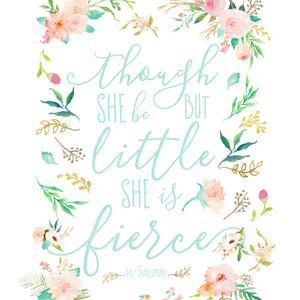 Floral Whimsy Collection - Though She Be But Little She Is Fierce - Instant Download