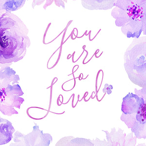 Floral Whimsy Collection - You Are So Loved - Instant Download