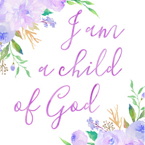 Floral Whimsy Collection - I am a child of God - Instant Download