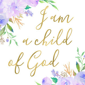 Floral Whimsy Collection - I am a child of God - Print