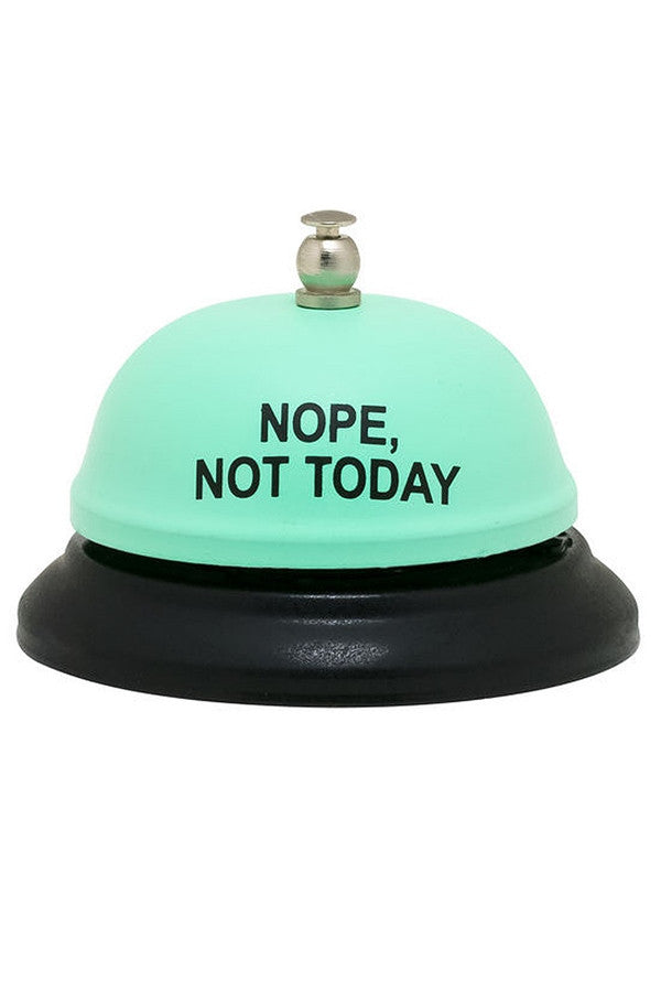 Desk Bell - Nope, Not Today  - NOPENOTTODAY