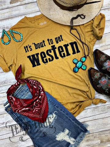 It's 'Bout To Get Western Tee - Bronco Western Supply Co.