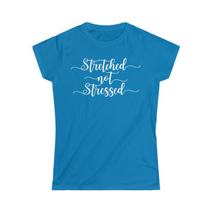 Stretched Not Stressed Women's Tee