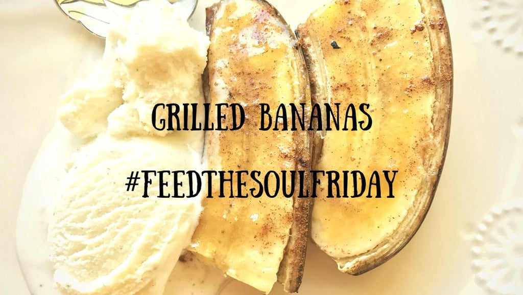 Feed The Soul Friday - Grilled Bananas