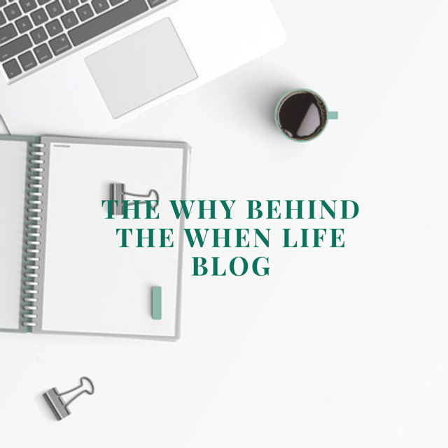 The Why Behind The When Life Blog