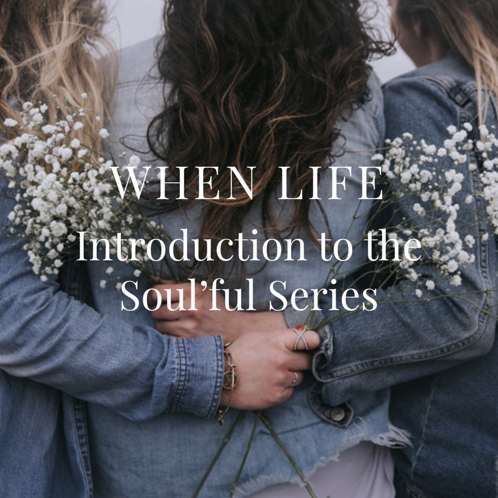 When Life Introduction to the Soul'ful Series