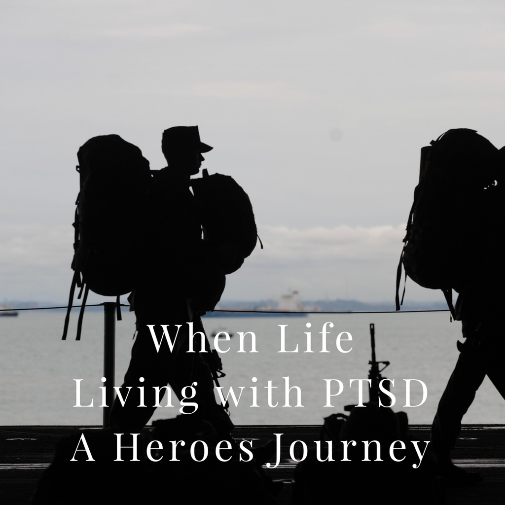 When Life Living with PTSD A Heroes Journey