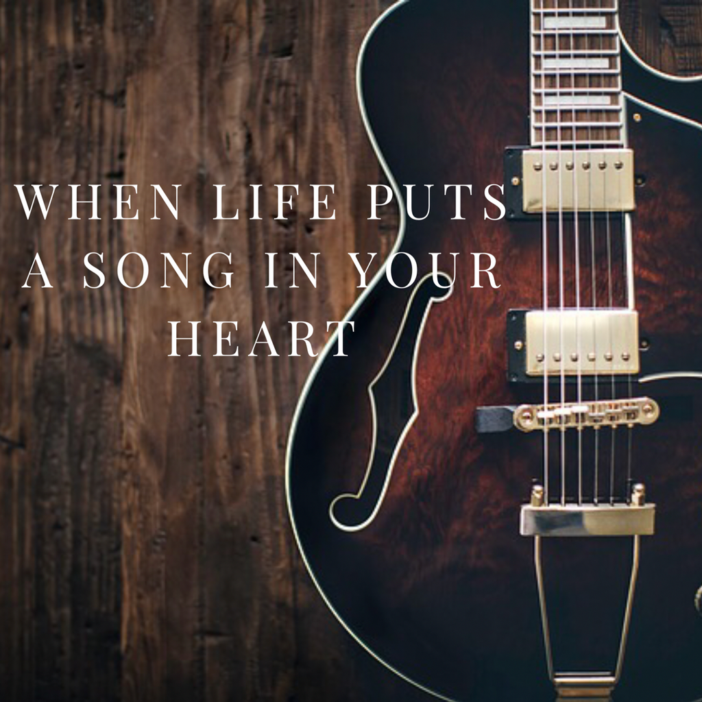 When Life Puts a Song in Your Heart