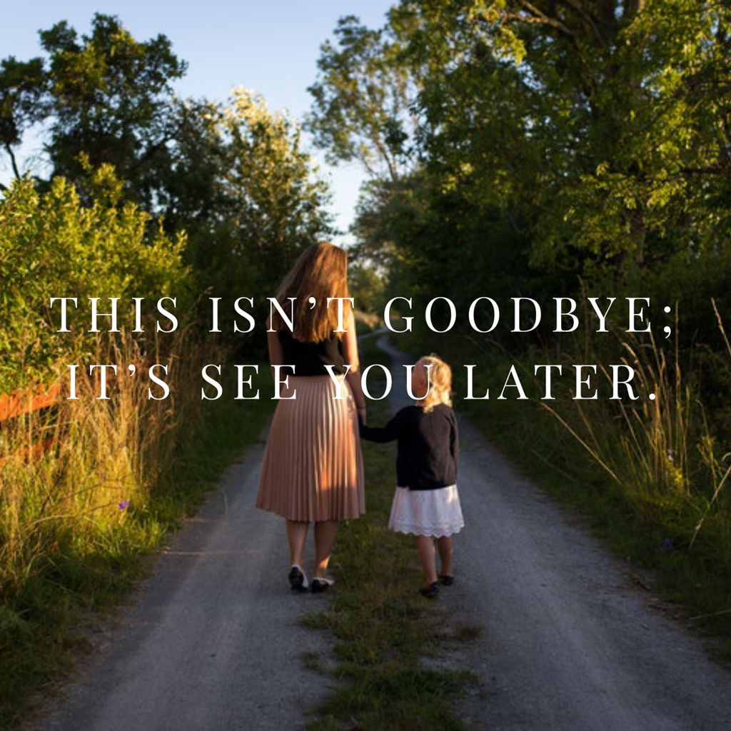 When Life - This isn't goodbye, it's see you later.
