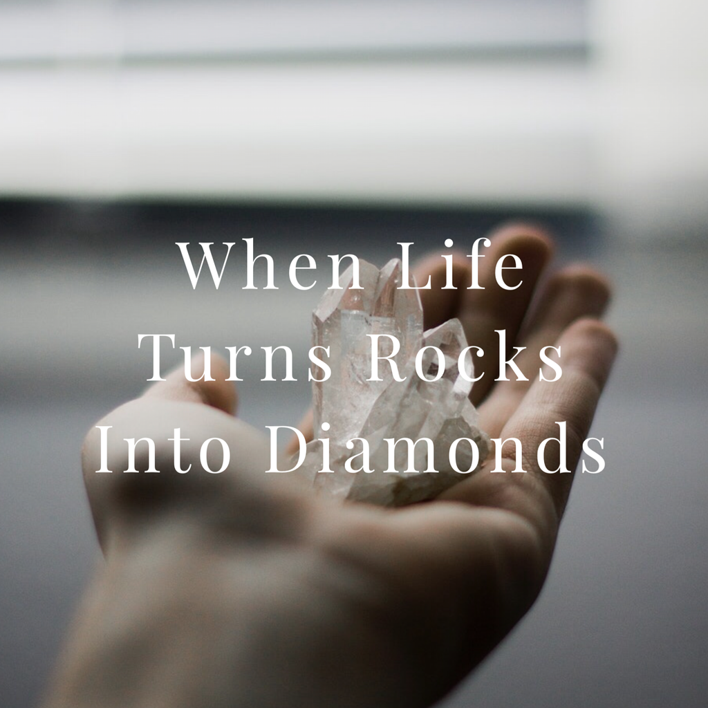 When Life Turns Rocks into Diamonds
