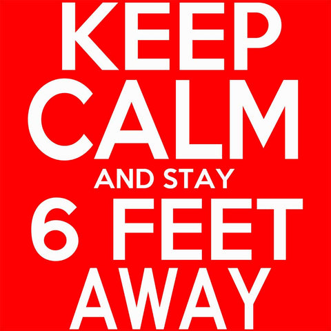 Keep Calm And Stay 6 Feet Away