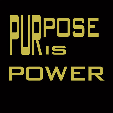 "Purpose is Power ""Metallic  Print"""