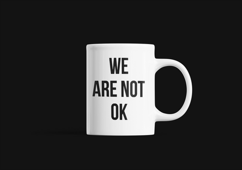 WE ARE NOT OK 11oz COFFEE CUP