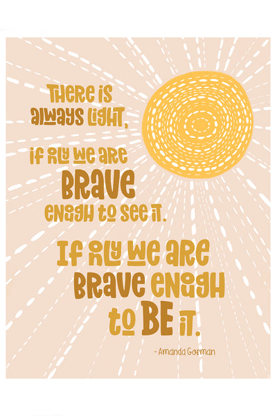 BRAVE ENOUGH TO BE THE LIGHT - Amanda Gorman quote | Art Print