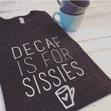 Decaf Is For Sissies Unisex Tee