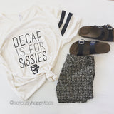 Decaf Is For Sissies Unisex Football Tee