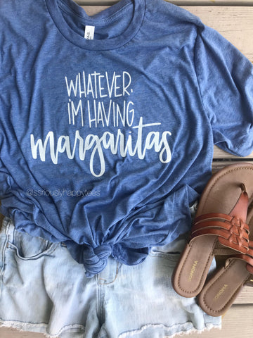 Whatever, I'm Having Margaritas Unisex Tee