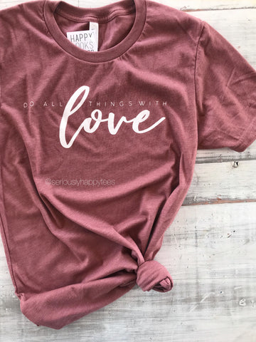 Do All Things With Love {Mauve Unisex And Youth}