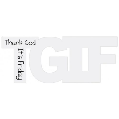 SPLOSH TEXT SPEAK TGIF THANK GOD ITS FRIDAY WHITE WALL ART SHELF SITTER GIFT - The Bowerbirds Nest of Treasures