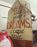 DREAM UNTIL YOUR DREAMS COME TRUE TIMBER WOODEN SIGN Stand Alone or Wall Hang - the-bowerbirds-nest-of-treasures