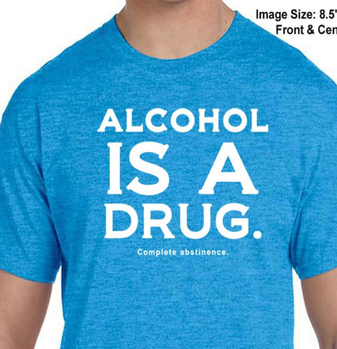 Alcohol  Is A Drug - T-shirt - SYC