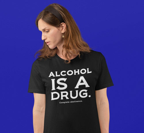 Alcohol  Is A Drug  T-shirt
