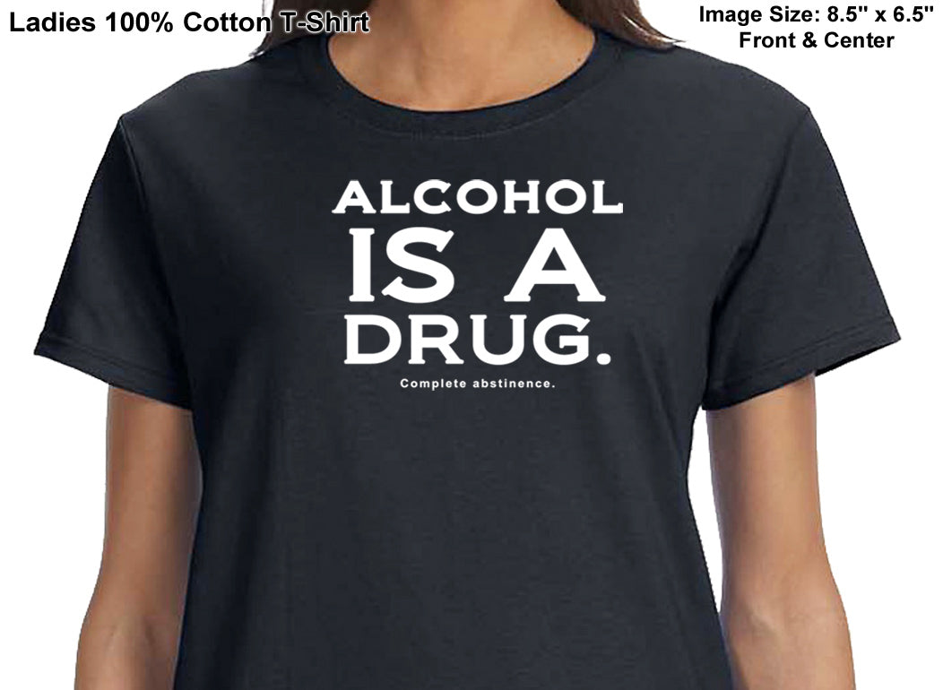 ldTs- Alcohol  Is A Drug -  Ladies T's