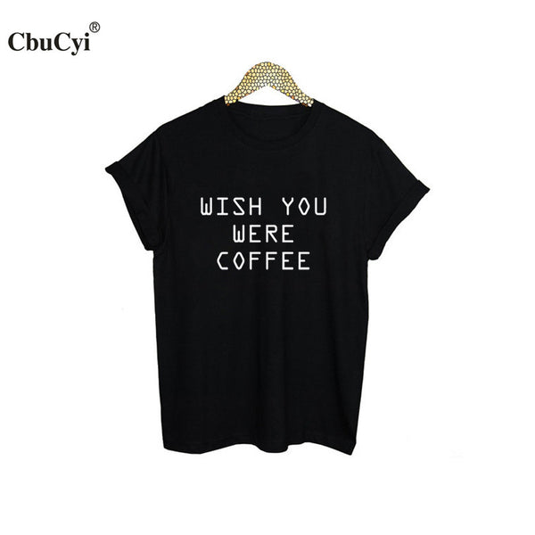Wish You Were Coffee Funny Slogan - Bold and Beautiful