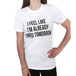 I feel Like I'm Already Tired Tomorrow Slogan - Bold and Beautiful