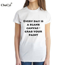 Every Day Is A Blank Canvas Grab Your Paint Slogan - Bold and Beautiful