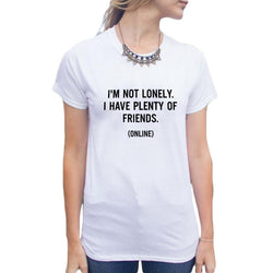 I'm Not Lonely I Have Plenty Of Friends Online Slogan - Bold and Beautiful