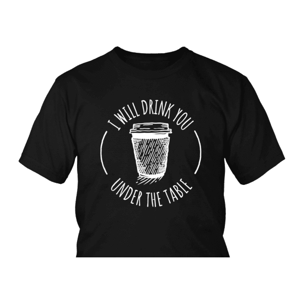 """I Will Drink You Under The Table""  T-Shirt, Hoodie, or Tank - Limited Edition Print: T-shirt- Shop MIXXCI"