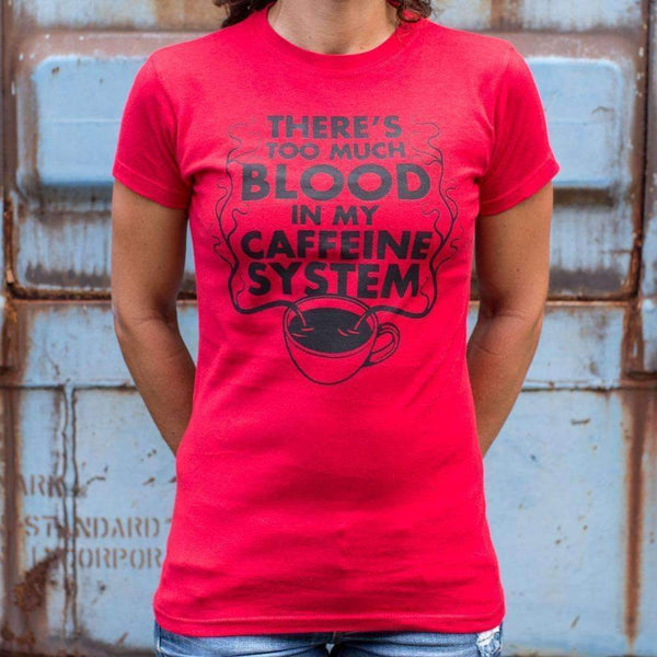 Ladies There'S Too Much Blood In My Caffeine System T-Shirt: T-Shirt- Shop MIXXCI