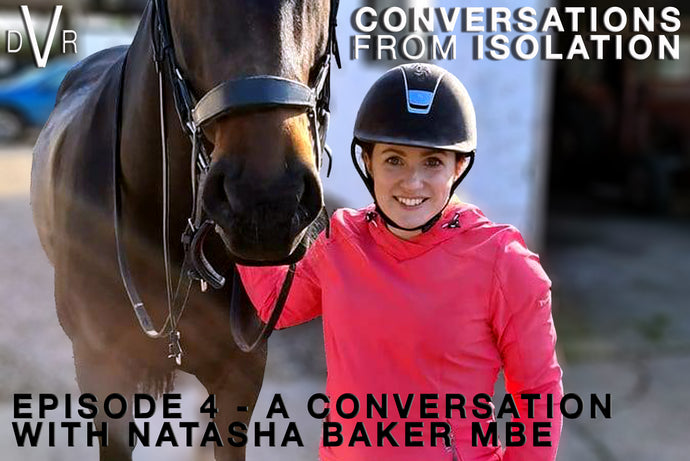 CONVERSATIONS FROM ISOLATION - Episode 4 with Natasha Baker MBE, Paralympic Gold winning Dressage Rider