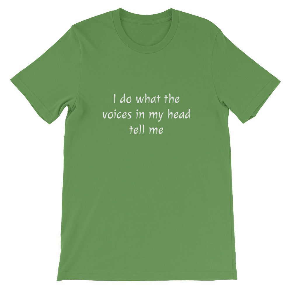 I do what the voices in my head tell me - Funny Shirts