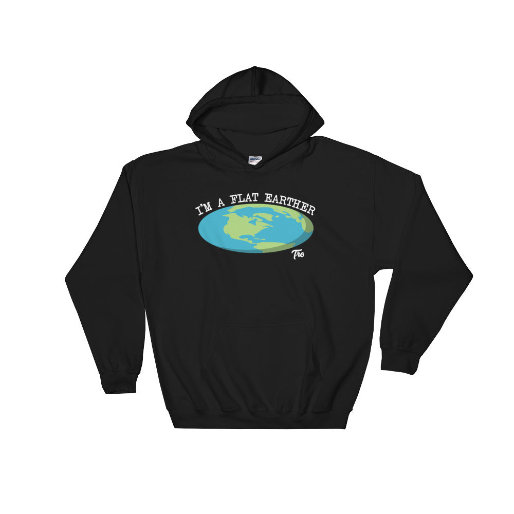 I'm A Flat Earther Hooded Sweatshirt