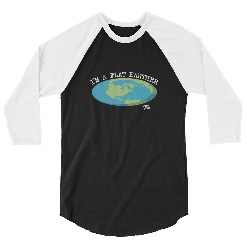 I'm A Flat Earther 3/4 Sleeve Raglan Shirt