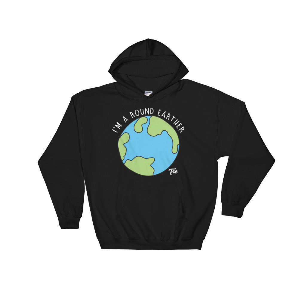 I'm A Round Earther Hooded Sweatshirt