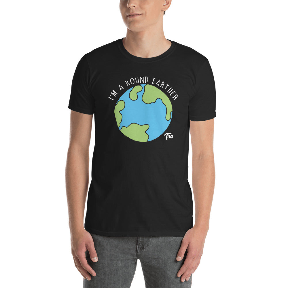 I'm A Round Earther Tee by Triggered Tro
