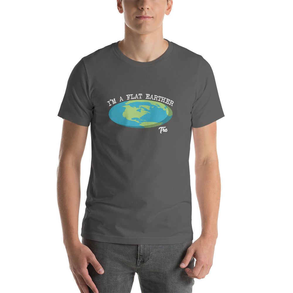 I'm A Flat Earther Tee by Triggered Tro