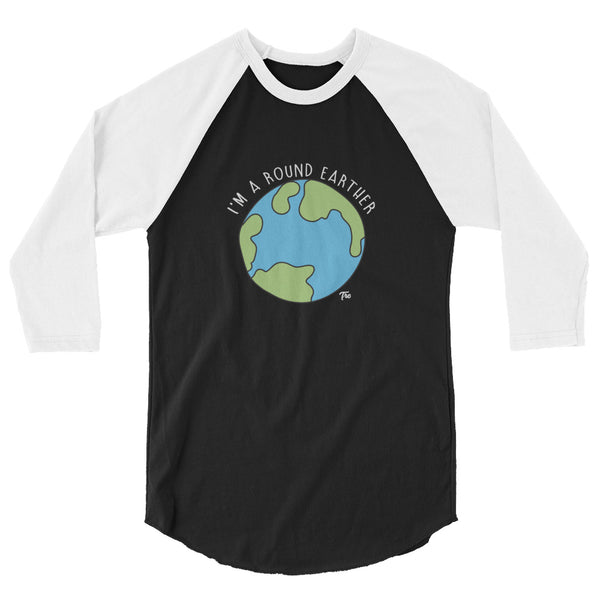 I'm A Round Earther 3/4 Sleeve Raglan Shirt