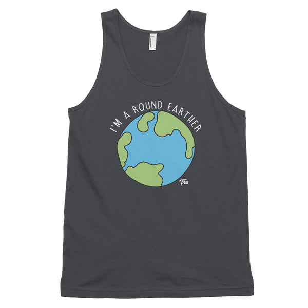 I'm A Round Earther Classic Tank Top by Triggered Tro