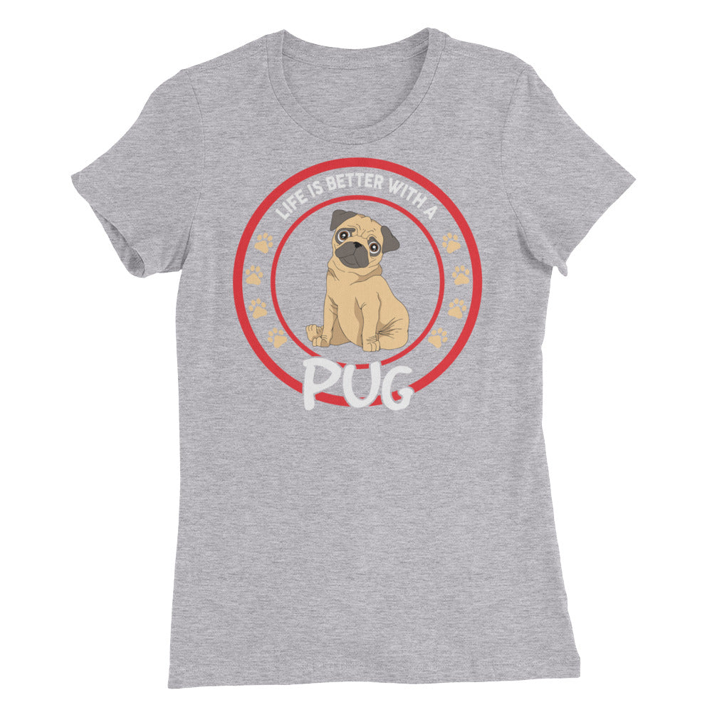 Life is Better With a Pug - Women's Slim Fit T-Shirt