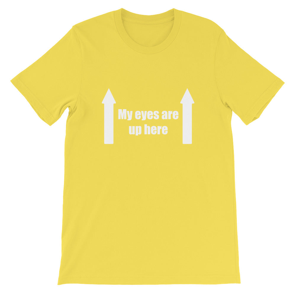 My Eyes are up here - Funny Shirts