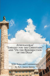 "Athenagoras' ""Embassy for the Christians"" and ""On the Resurrection of the Dead"""