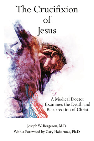 The Crucifixion of Jesus: A Medical Doctor Examines the Death and Resurrection of Christ (Hardcover)