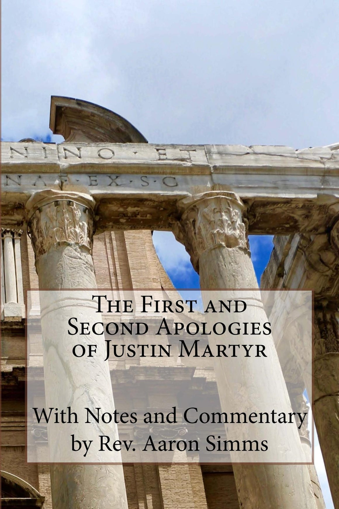 The First and Second Apologies of Justin Martyr: With Notes and Commentary by Rev. Aaron Simms