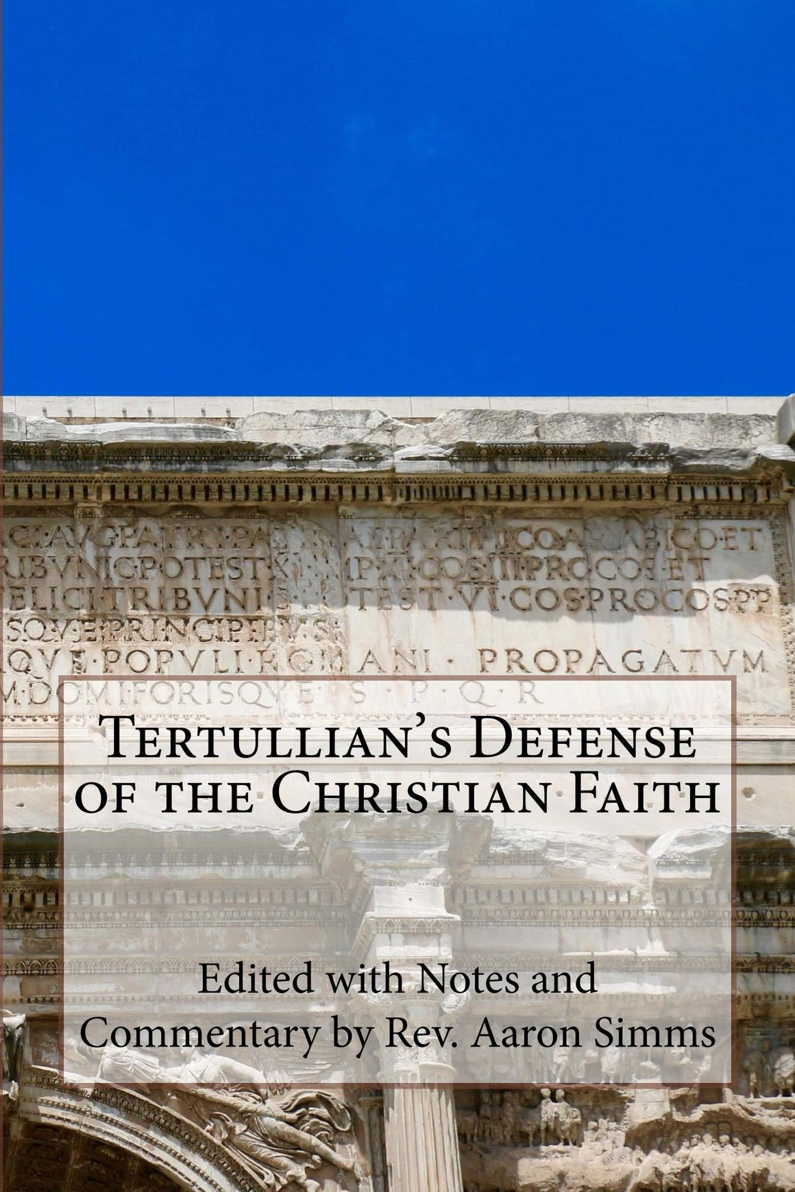 Tertullian's Defense of the Christian Faith: With Notes and Commentary by Rev. Aaron Simms