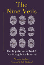 The Nine Veils: The Reputation of God & Our Struggle for Identity (Hardcover)